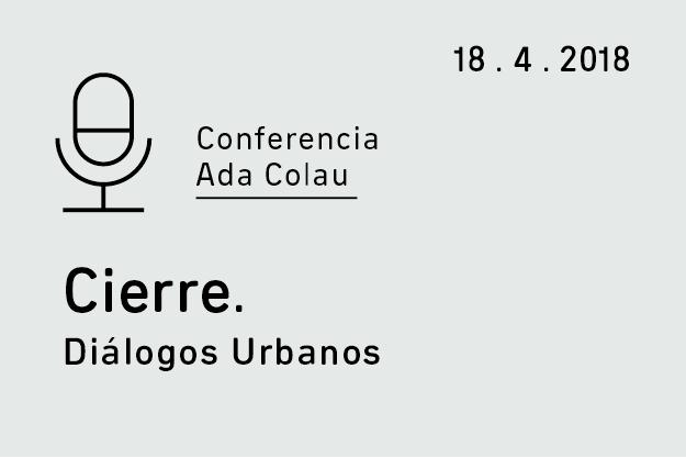 Conferencia Ada Colau. Cierre de Diálogos Urbanos.