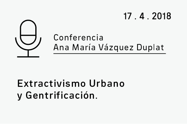 Conferencia Ana Vásquez Duplat. Extractivismo Urbano y Gentrificación.