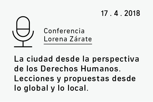 Conferencia Lorena Zárate. La ciudad desde la perspectiva de los Derechos Humanos. Lecciones y propuestas desde lo global y lo local.