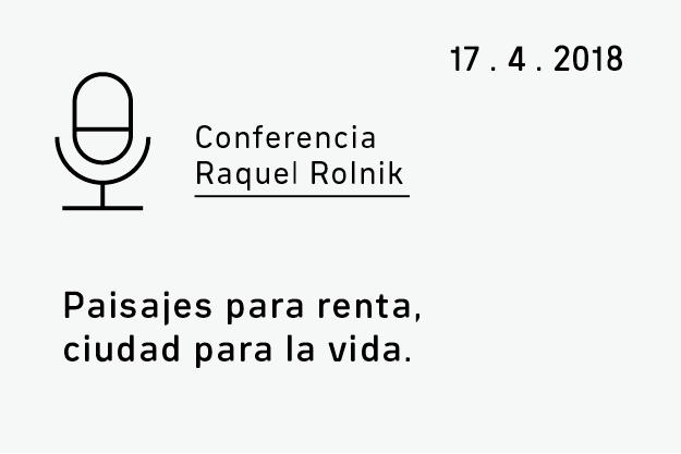 Conferencia Raquel Rolnik. Paisajes para renta, ciudad para la vida.