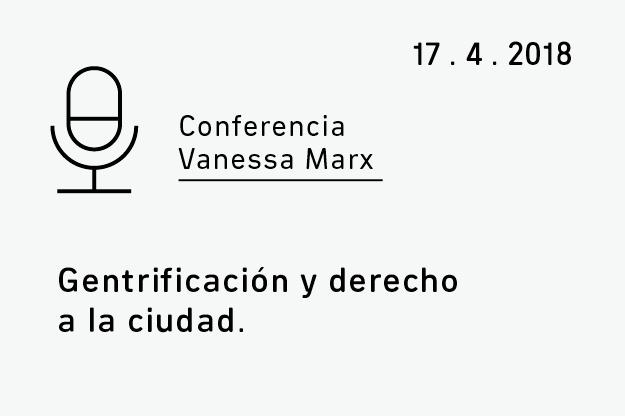 Conferencia Vanessa Marx. Gentrificación y derecho a la ciudad.