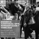 Disidencia Audiovisual: Arte, representación y visibilidad