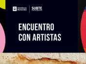 SUBTE Vínculos | Encuentro con artistas
